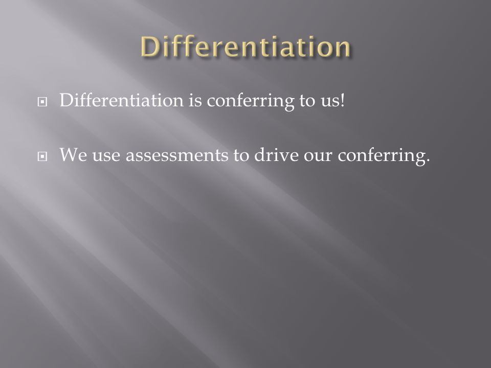 Differentiation Differentiation is conferring to us!