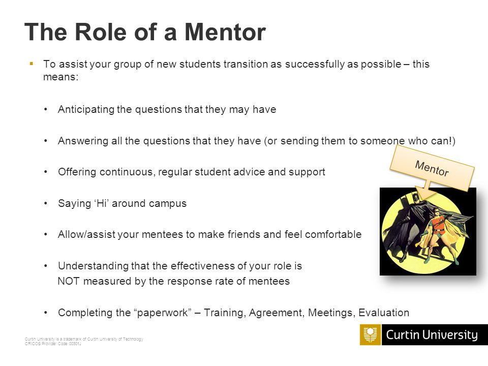 The Role of a Mentor To assist your group of new students transition as successfully as possible – this means: