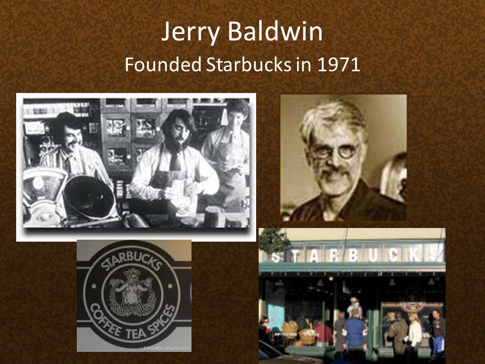 Jerry Baldwin Founded Starbucks in 1971