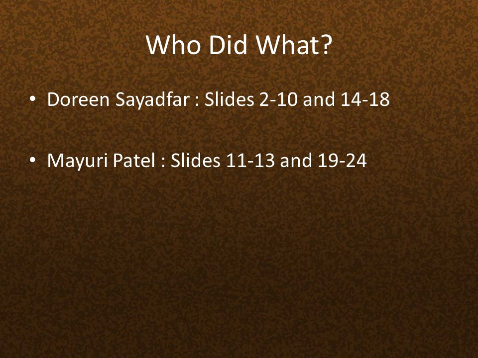 Who Did What Doreen Sayadfar : Slides 2-10 and 14-18