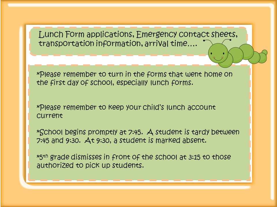 Lunch Form applications, Emergency contact sheets, transportation information, arrival time….
