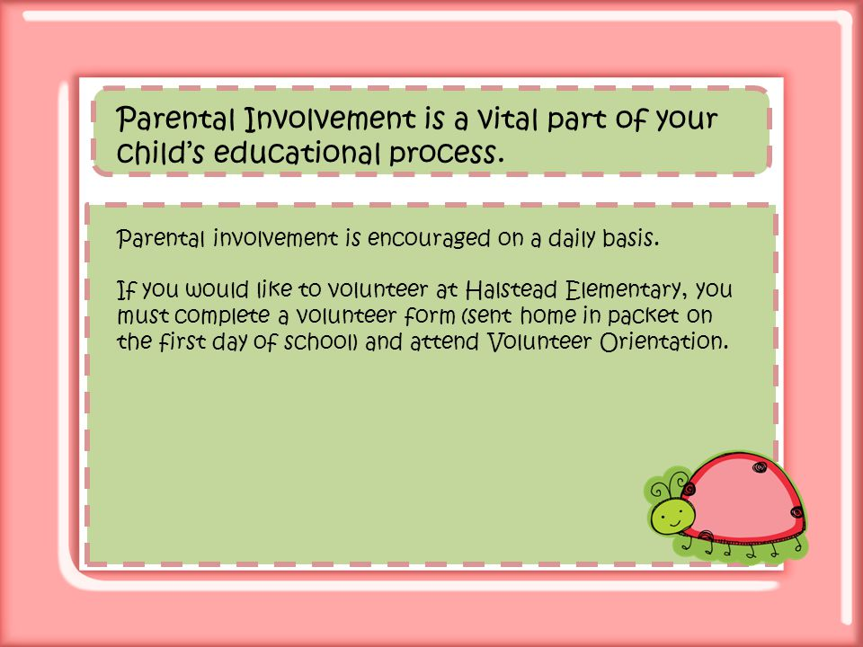 Parental Involvement is a vital part of your child's educational process.