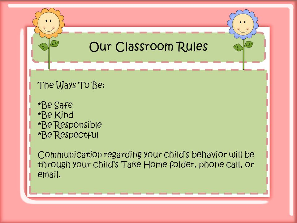 Our Classroom Rules The Ways To Be: *Be Safe *Be Kind *Be Responsible