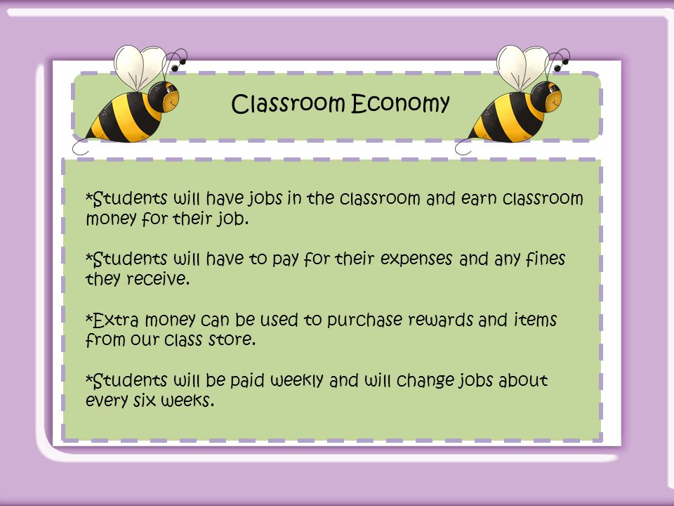 Classroom Economy *Students will have jobs in the classroom and earn classroom money for their job.