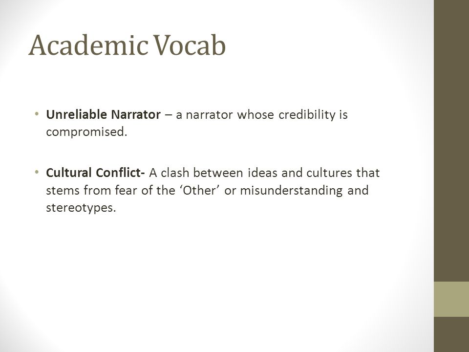Academic Vocab Unreliable Narrator – a narrator whose credibility is compromised.