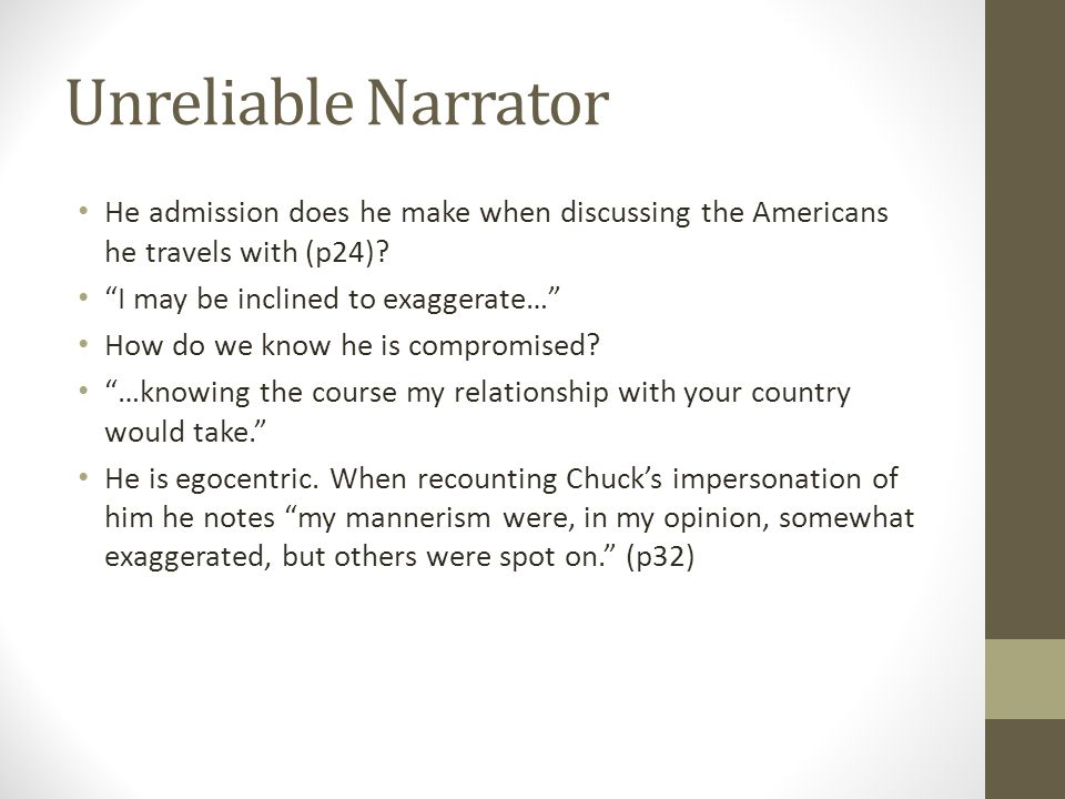 Unreliable Narrator He admission does he make when discussing the Americans he travels with (p24) I may be inclined to exaggerate…