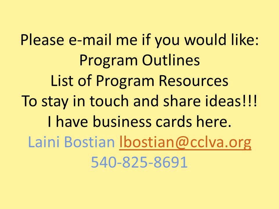 Please e-mail me if you would like: Program Outlines List of Program Resources To stay in touch and share ideas!!.