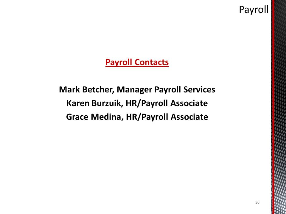 Payroll Payroll Contacts Mark Betcher, Manager Payroll Services