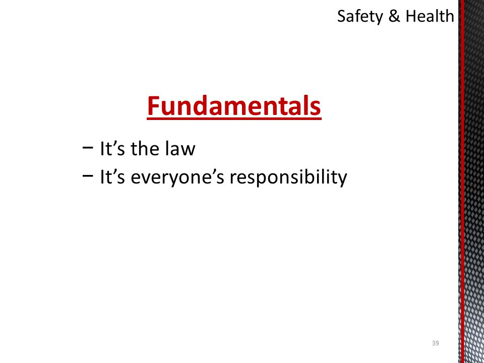 Fundamentals It's the law It's everyone's responsibility