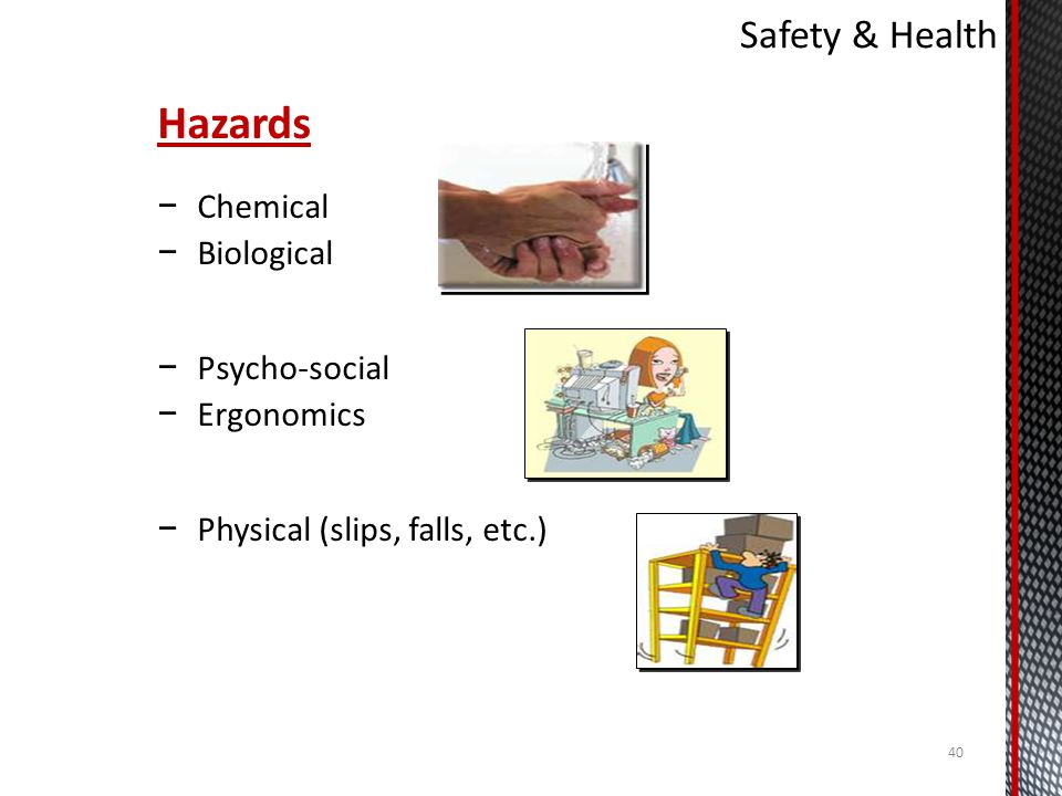 Hazards Safety & Health Chemical Biological Psycho-social Ergonomics