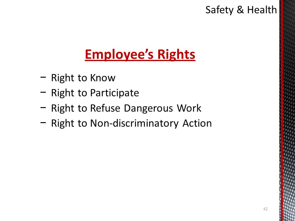 Employee's Rights Safety & Health Right to Know Right to Participate