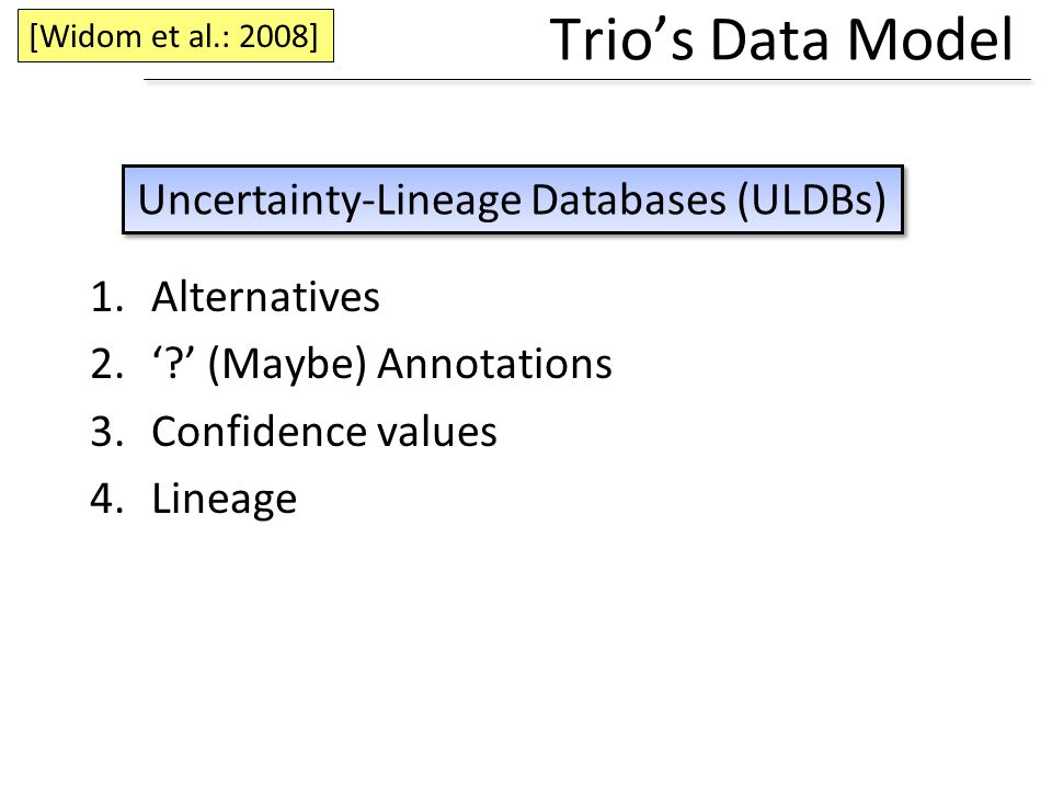 Uncertainty-Lineage Databases (ULDBs)