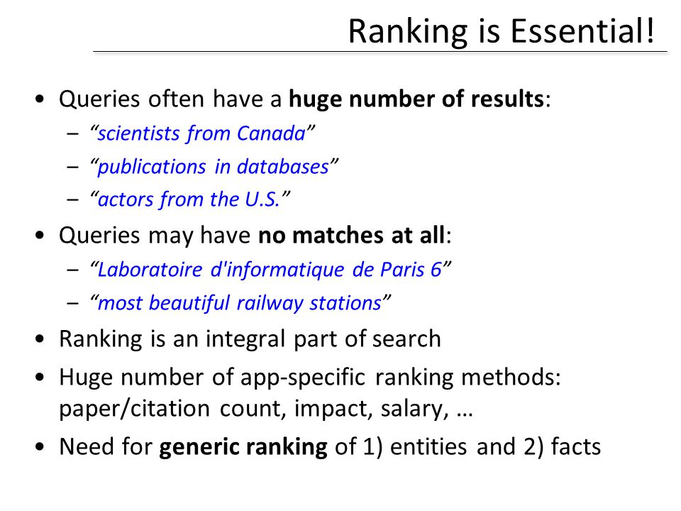 Ranking is Essential! Queries often have a huge number of results: