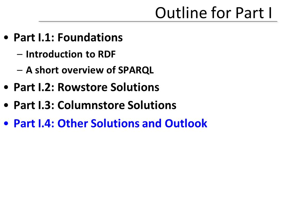 Outline for Part I Part I.1: Foundations Part I.2: Rowstore Solutions