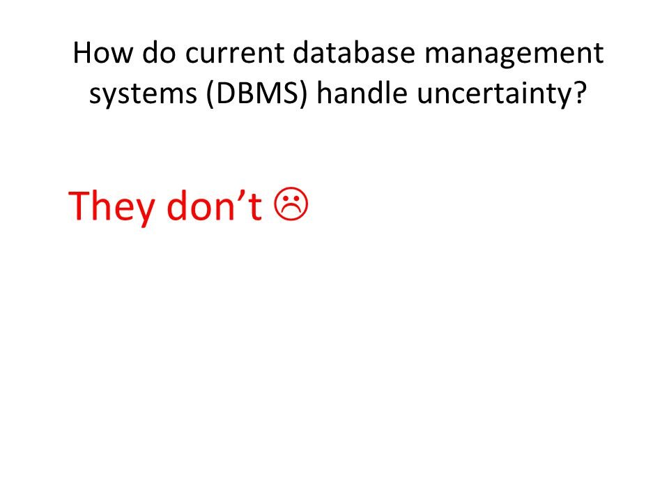 How do current database management systems (DBMS) handle uncertainty