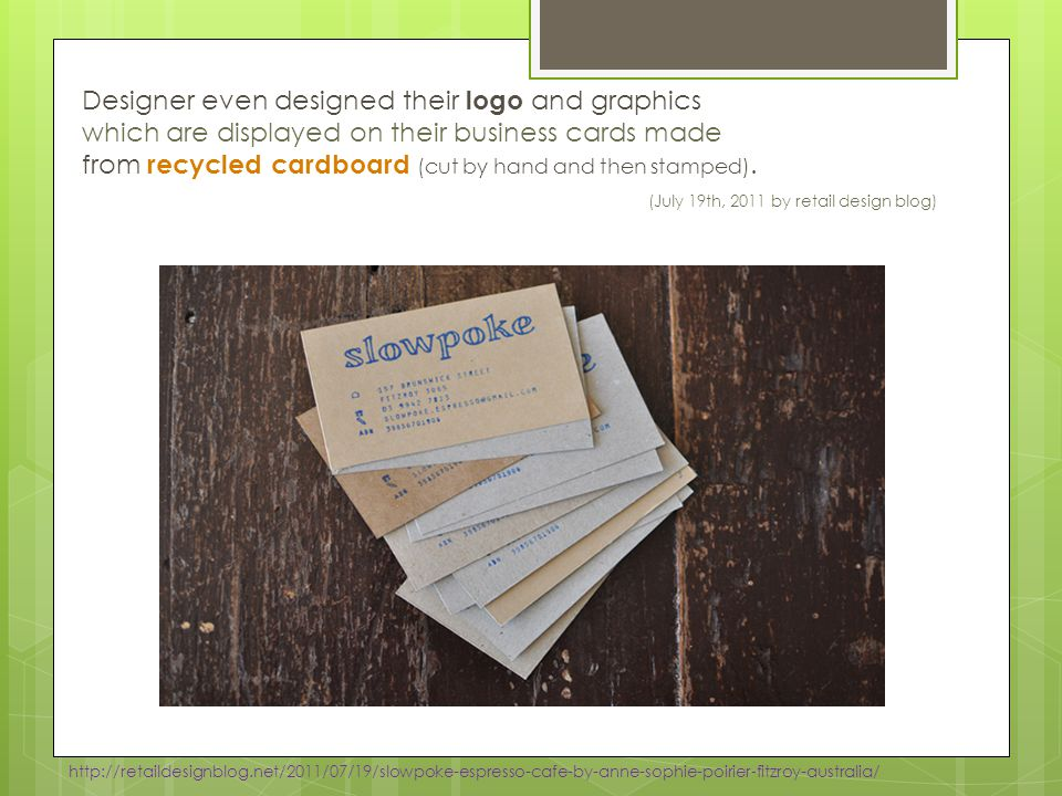 Designer even designed their logo and graphics which are displayed on their business cards made from recycled cardboard (cut by hand and then stamped).