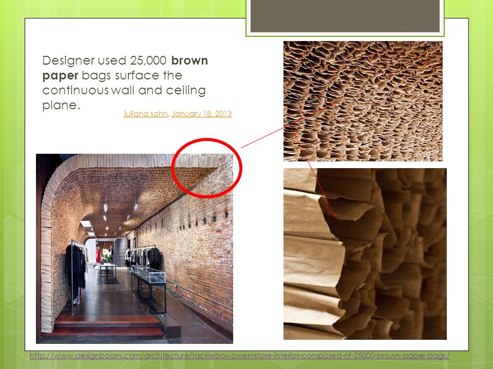 Designer used 25,000 brown paper bags surface the continuous wall and ceiling plane.