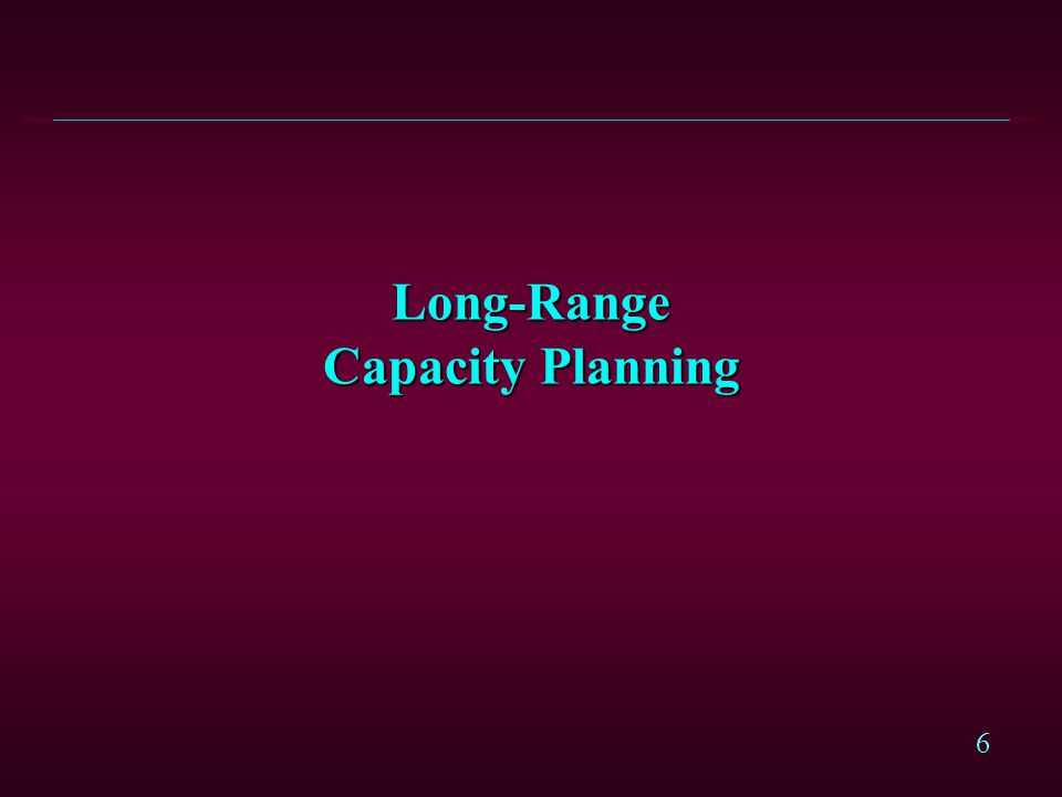 Long-Range Capacity Planning