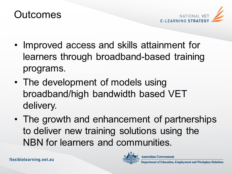 Outcomes Improved access and skills attainment for learners through broadband-based training programs.