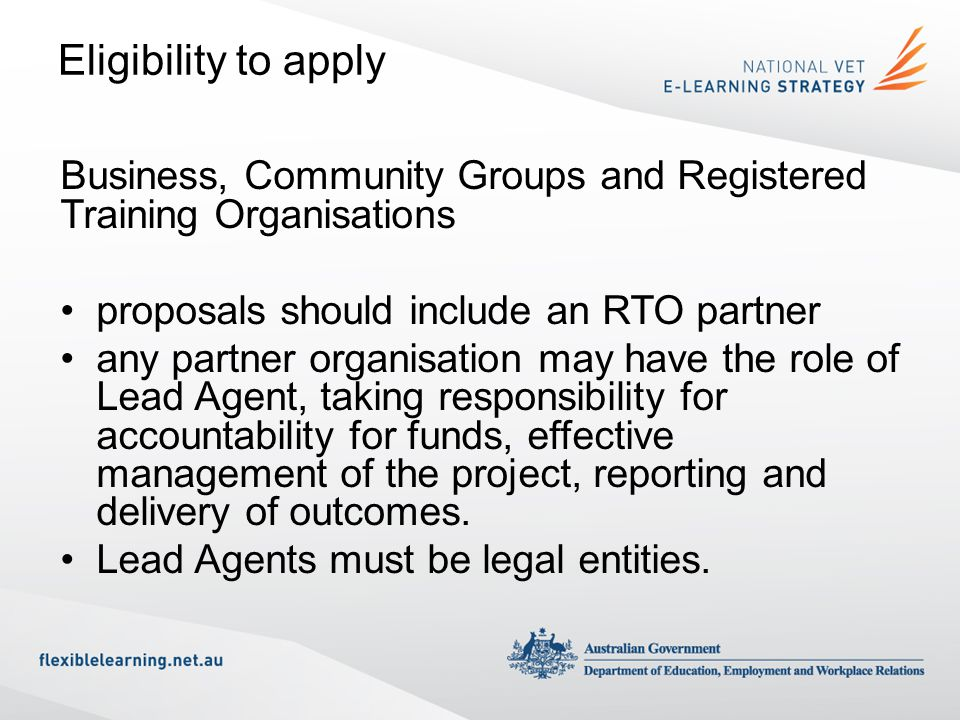 Eligibility to apply Business, Community Groups and Registered Training Organisations. proposals should include an RTO partner.