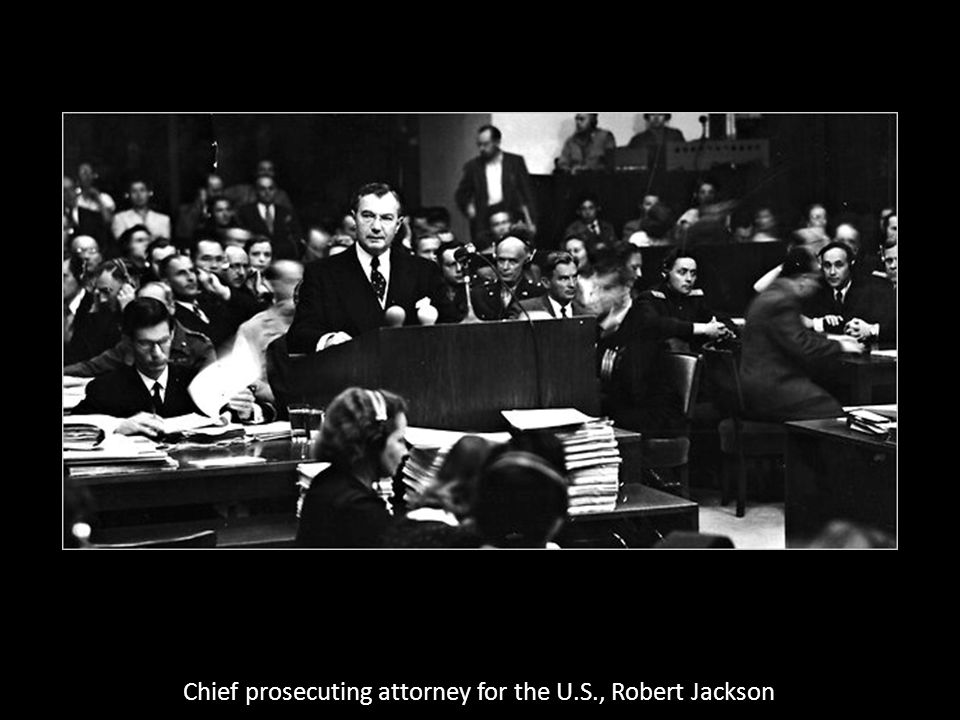 Chief prosecuting attorney for the U.S., Robert Jackson
