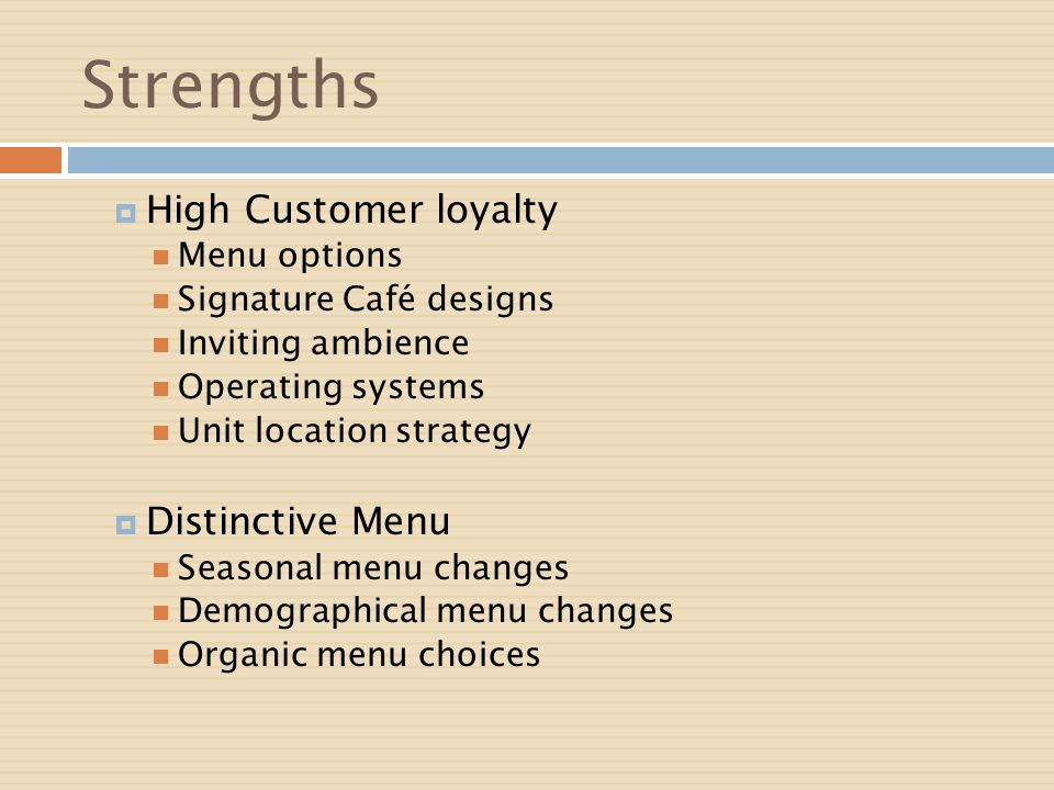 Strengths High Customer loyalty Distinctive Menu Menu options