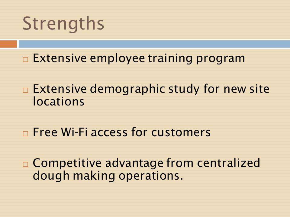 Strengths Extensive employee training program