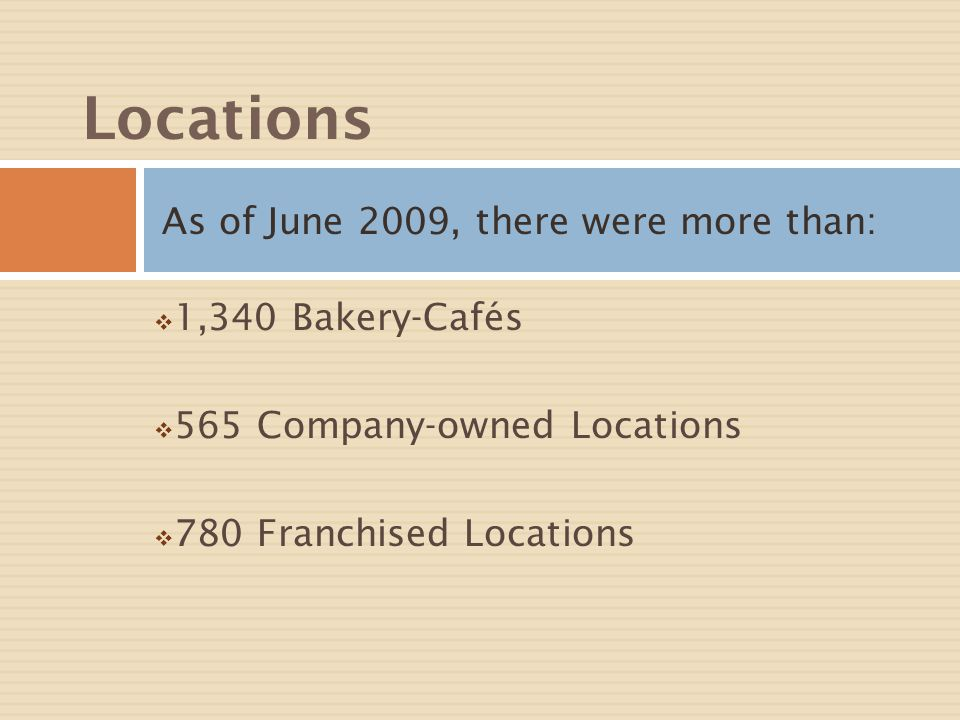 Locations As of June 2009, there were more than: 1,340 Bakery-Cafés