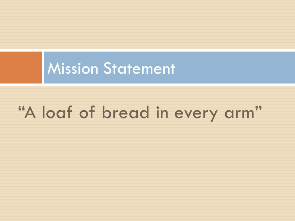 A loaf of bread in every arm