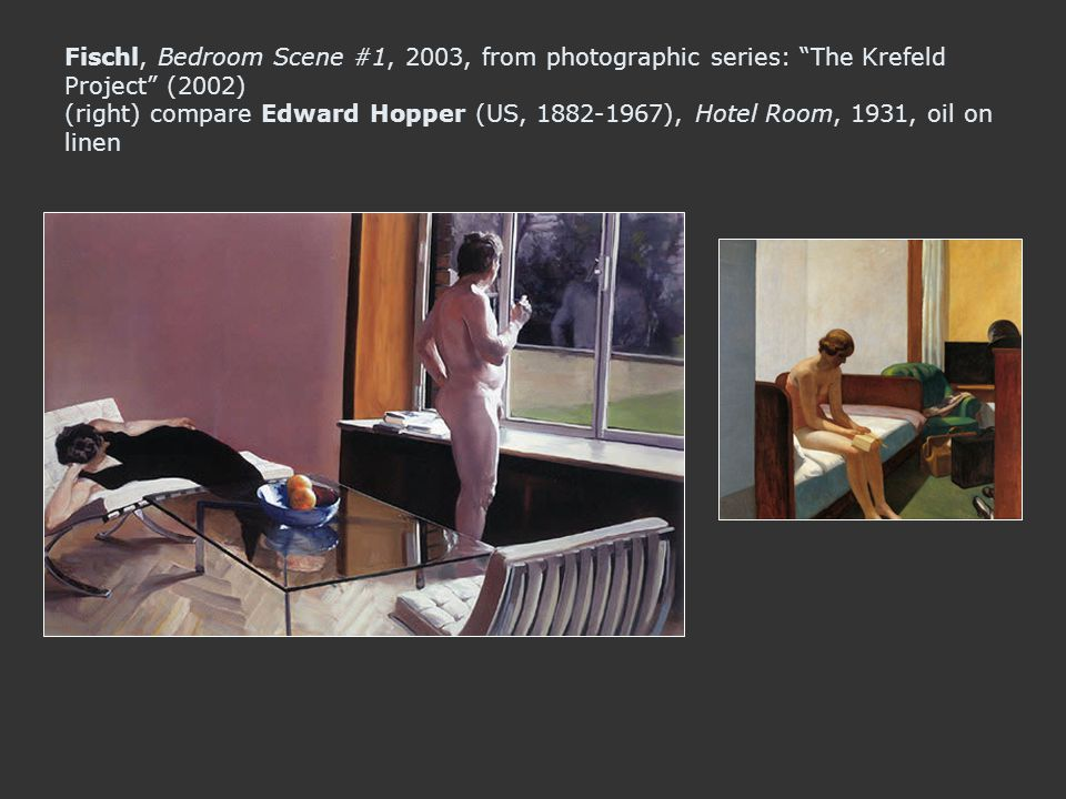 Fischl, Bedroom Scene #1, 2003, from photographic series: The Krefeld Project (2002) (right) compare Edward Hopper (US, ), Hotel Room, 1931, oil on linen