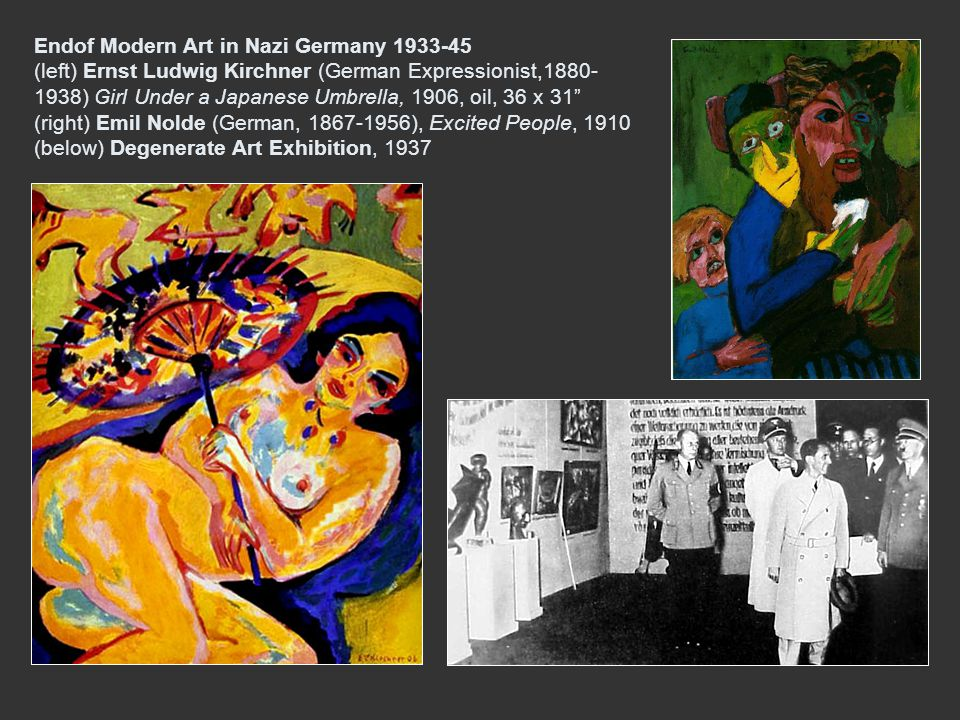 Endof Modern Art in Nazi Germany (left) Ernst Ludwig Kirchner (German Expressionist, ) Girl Under a Japanese Umbrella, 1906, oil, 36 x 31 (right) Emil Nolde (German, ), Excited People, 1910 (below) Degenerate Art Exhibition, 1937