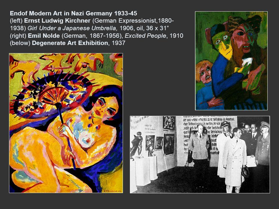 Endof Modern Art in Nazi Germany 1933-45 (left) Ernst Ludwig Kirchner (German Expressionist,1880-1938) Girl Under a Japanese Umbrella, 1906, oil, 36 x 31 (right) Emil Nolde (German, 1867-1956), Excited People, 1910 (below) Degenerate Art Exhibition, 1937