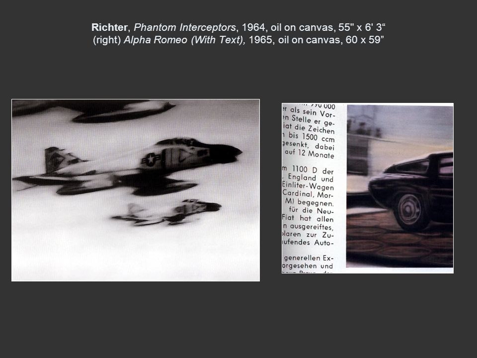 Richter, Phantom Interceptors, 1964, oil on canvas, 55 x 6 3 (right) Alpha Romeo (With Text), 1965, oil on canvas, 60 x 59