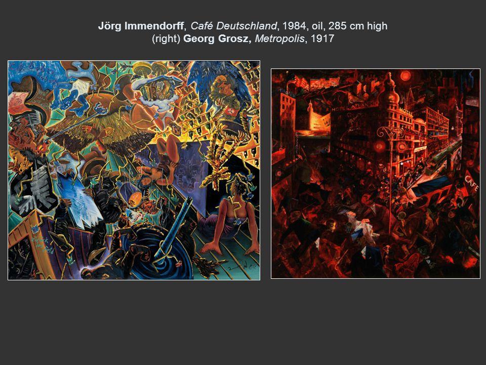 Jörg Immendorff, Café Deutschland, 1984, oil, 285 cm high (right) Georg Grosz, Metropolis, 1917