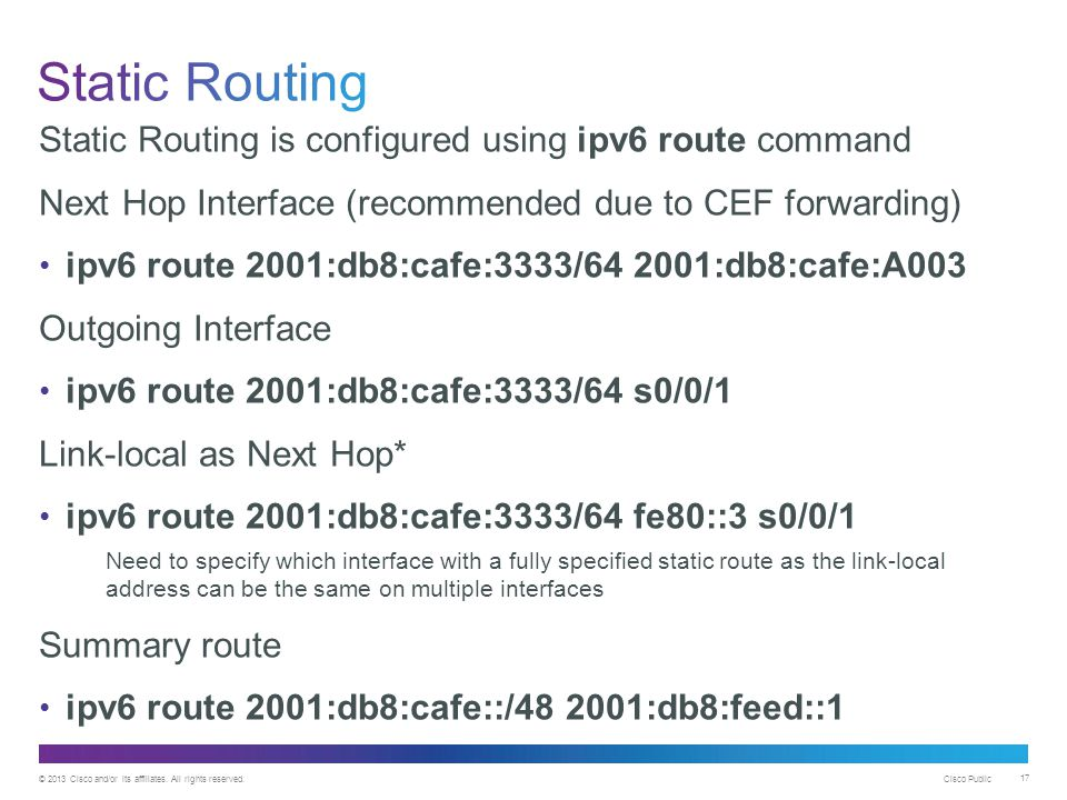 Static Routing Static Routing is configured using ipv6 route command
