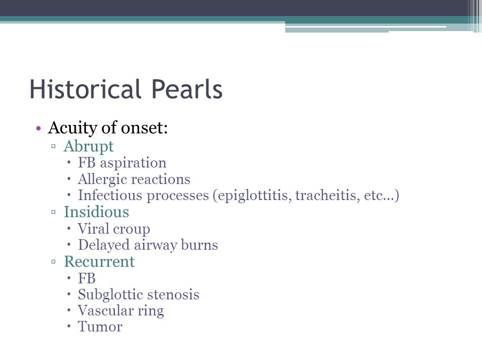 Historical Pearls Acuity of onset: Abrupt Insidious Recurrent