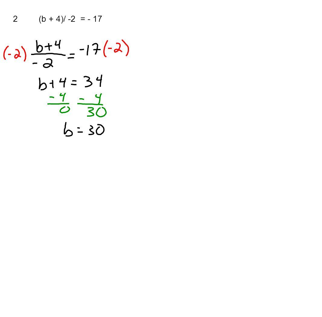 2 (b + 4)/ -2 = - 17