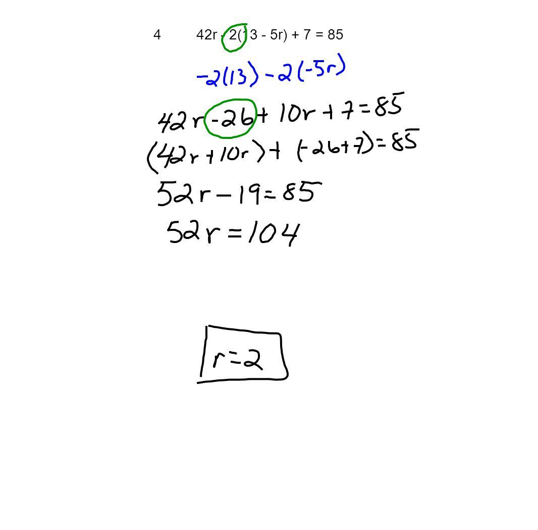 4 42r - 2(13 - 5r) + 7 = 85