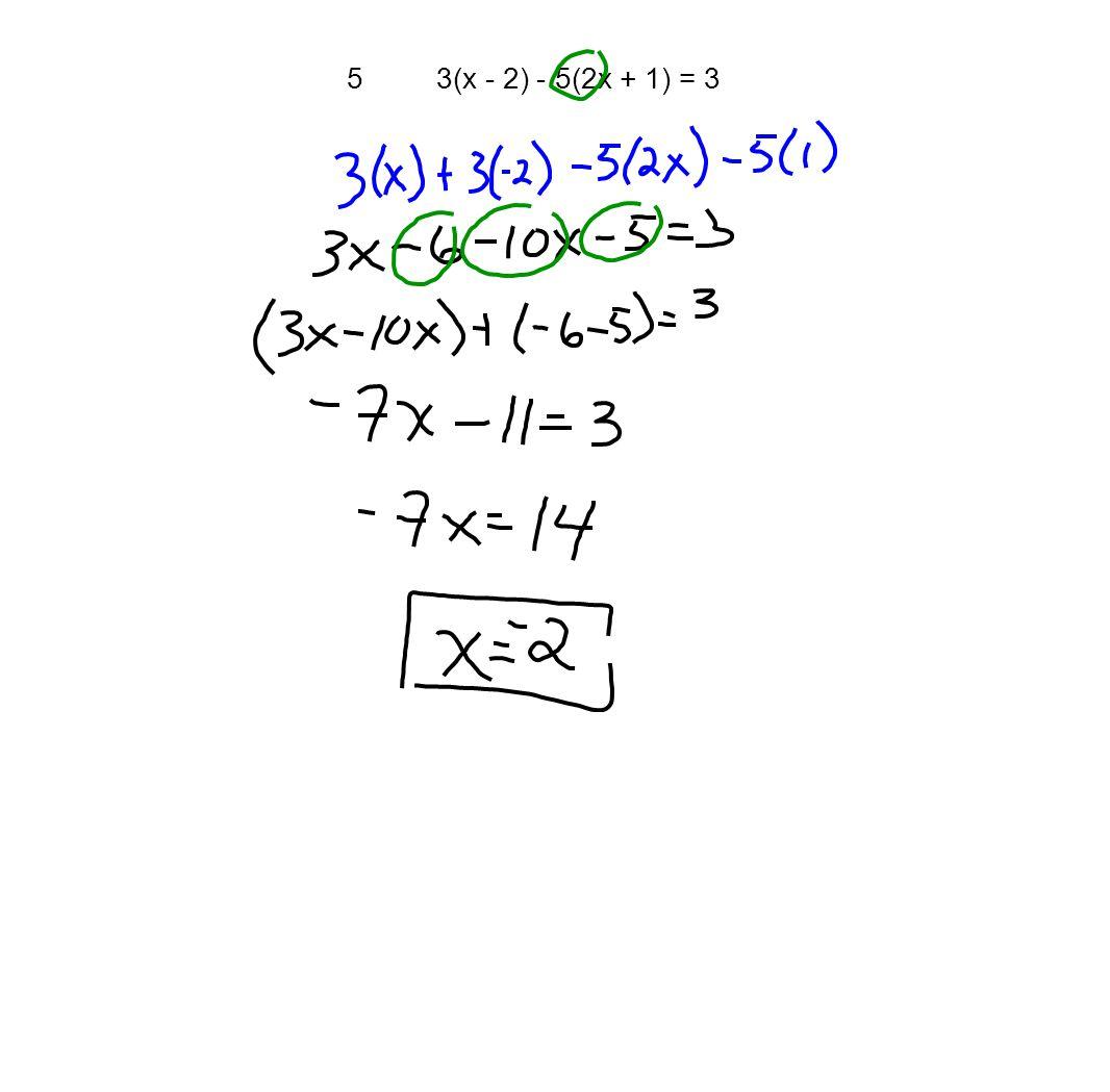 5 3(x - 2) - 5(2x + 1) = 3