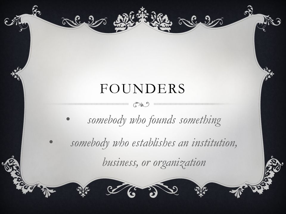 founders somebody who founds something