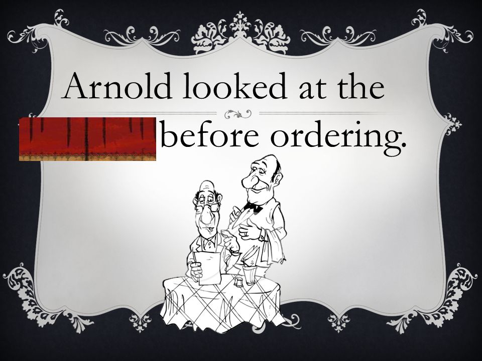 Arnold looked at the menu before ordering.