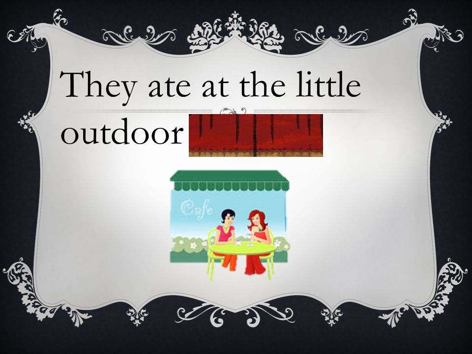 They ate at the little outdoor café.