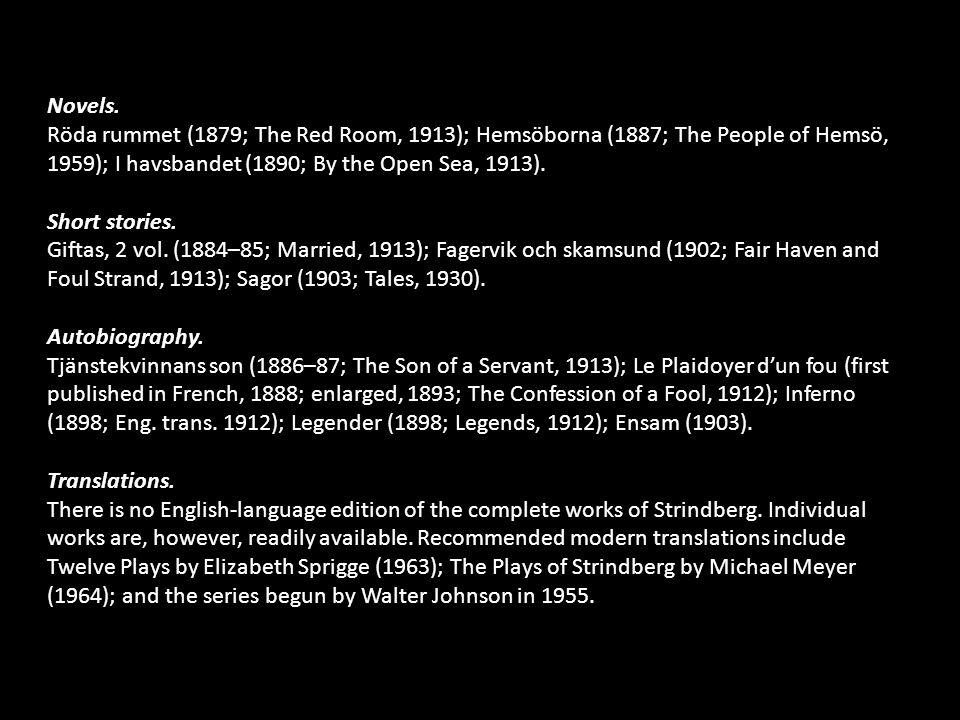 Novels. Röda rummet (1879; The Red Room, 1913); Hemsöborna (1887; The People of Hemsö, 1959); I havsbandet (1890; By the Open Sea, 1913).