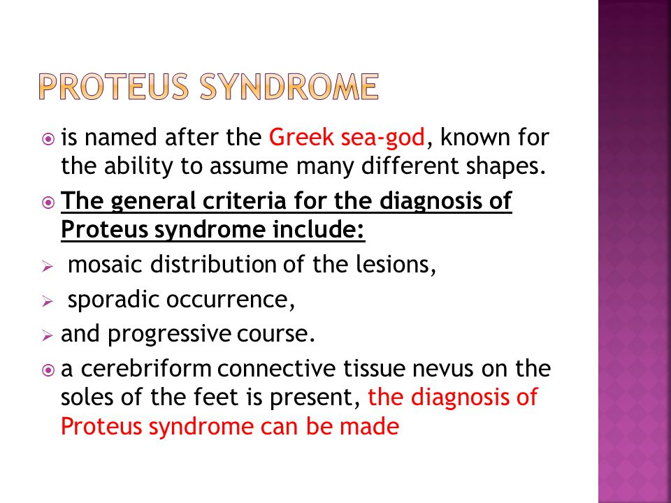 Proteus syndrome is named after the Greek sea-god, known for the ability to assume many different shapes.