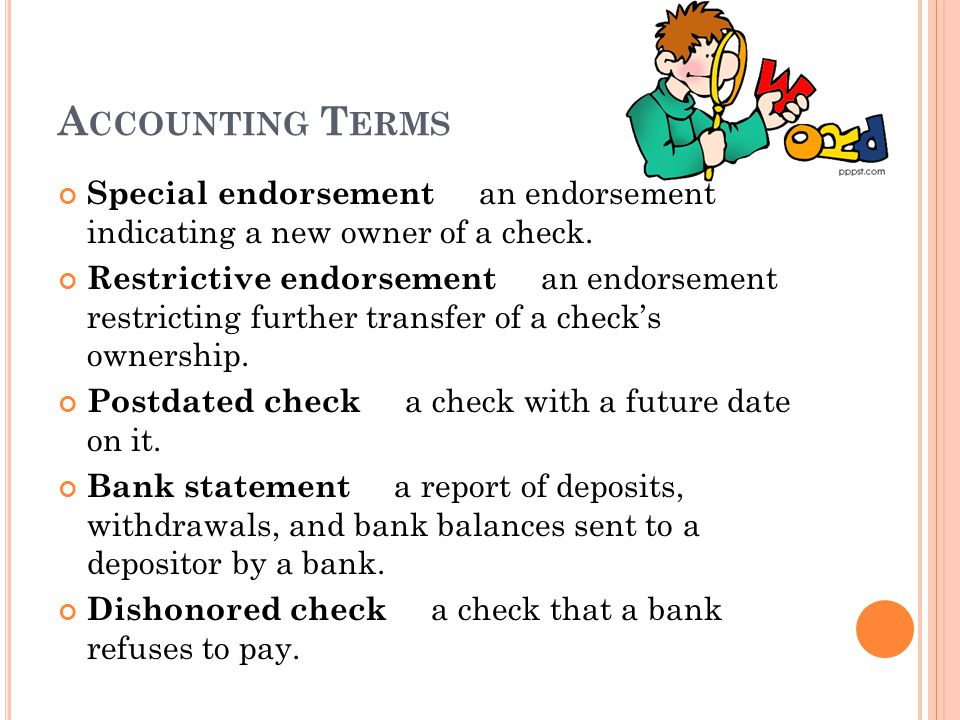 Accounting Terms Special endorsement an endorsement indicating a new owner of a check.