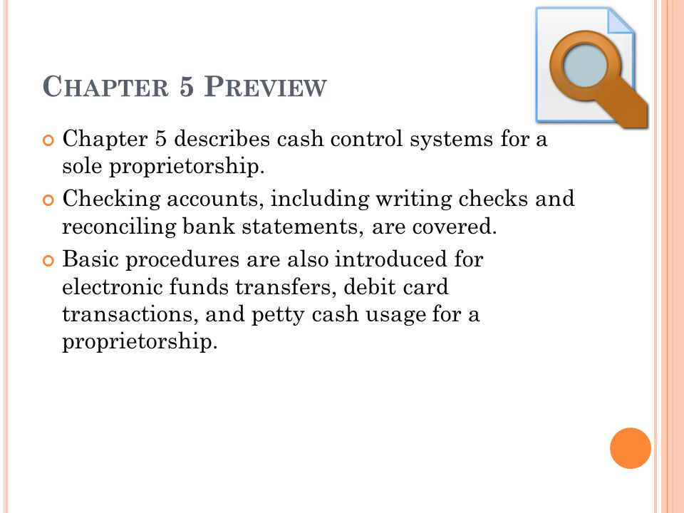 Chapter 5 Preview Chapter 5 describes cash control systems for a sole proprietorship.