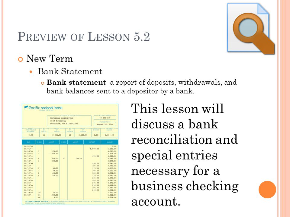 Preview of Lesson 5.2 New Term. Bank Statement. Bank statement a report of deposits, withdrawals, and bank balances sent to a depositor by a bank.