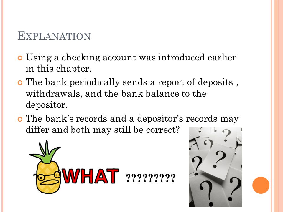Explanation Using a checking account was introduced earlier in this chapter.