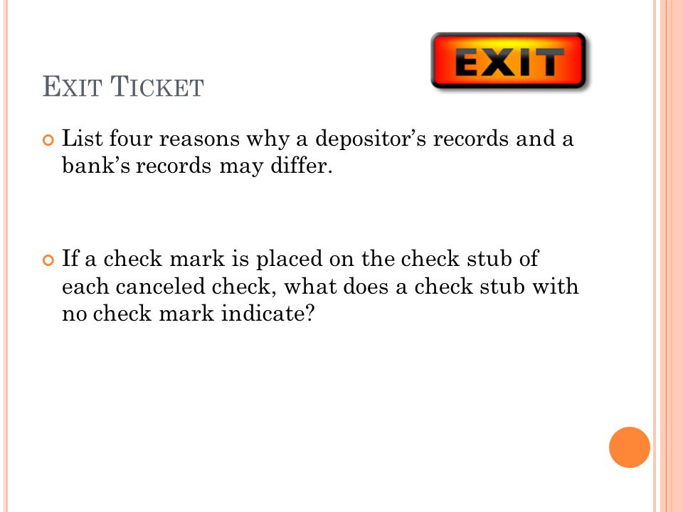 Exit Ticket List four reasons why a depositor's records and a bank's records may differ.