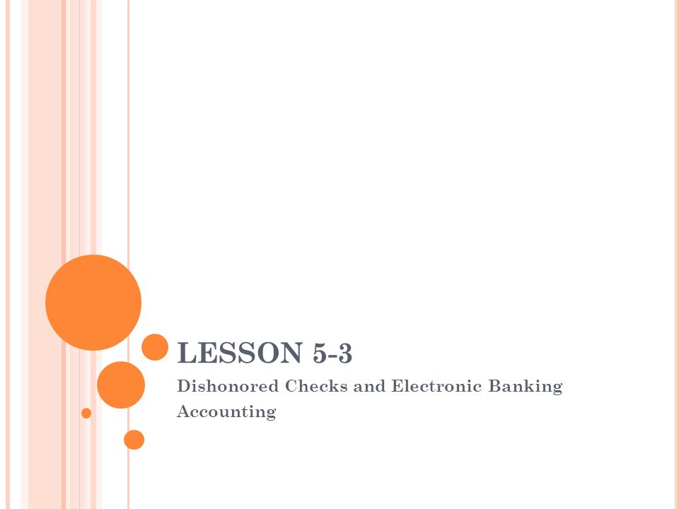 LESSON 5-3 Dishonored Checks and Electronic Banking Accounting